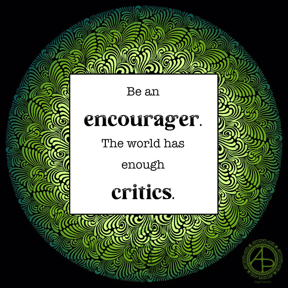 Be an encourager © Angela Porter | Artwyrd.com